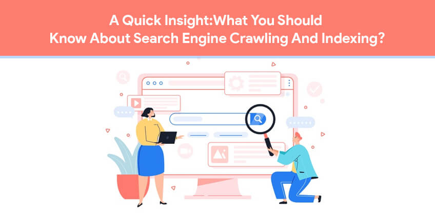 A Quick Insight:What You Should Know About Search Engine Crawling And Indexing?