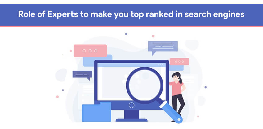 Role of Experts to make you top ranked in search engines