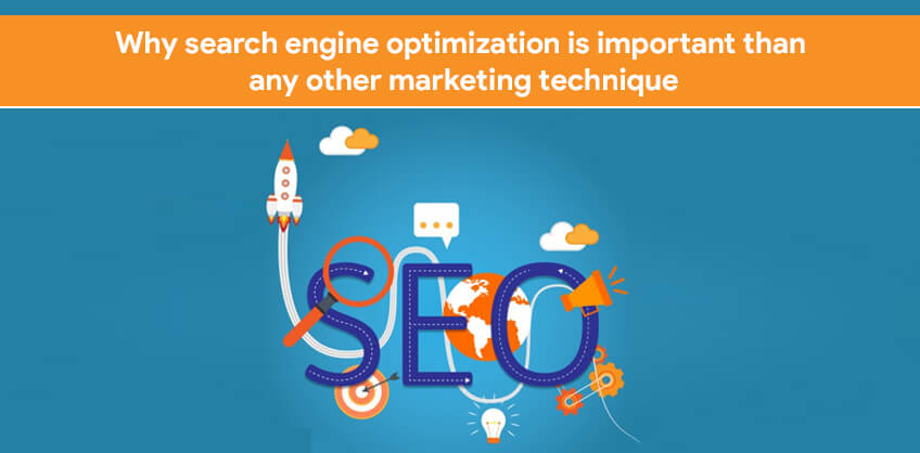 Why search engine optimization is important than any other marketing technique