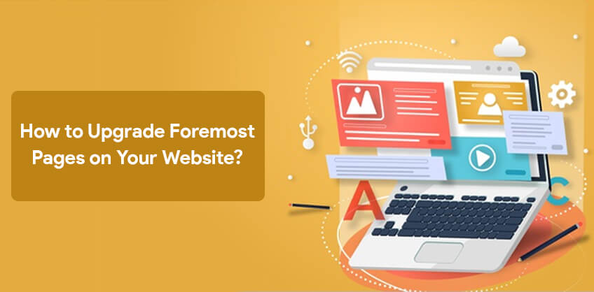 How to Upgrade Foremost Pages on Your Website?