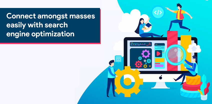 Connect amongst masses easily with search engine optimization