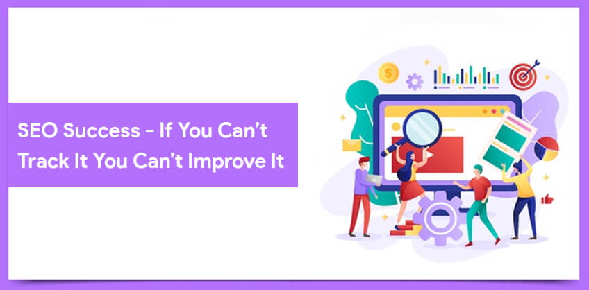 SEO Success - If You Can't Track It You Can't Improve It