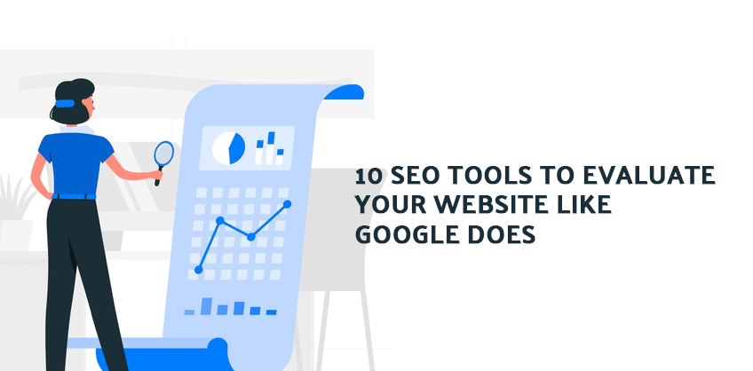 10 SEO Tools to Evaluate Your Website like Google Does
