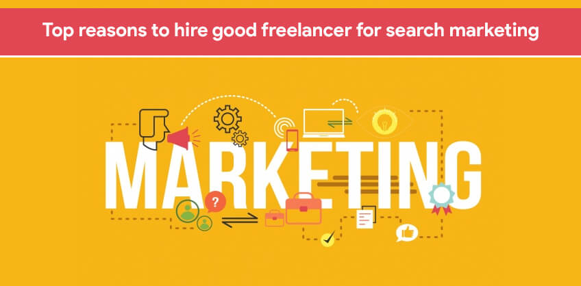 Top reasons to hire good freelancer for search marketing