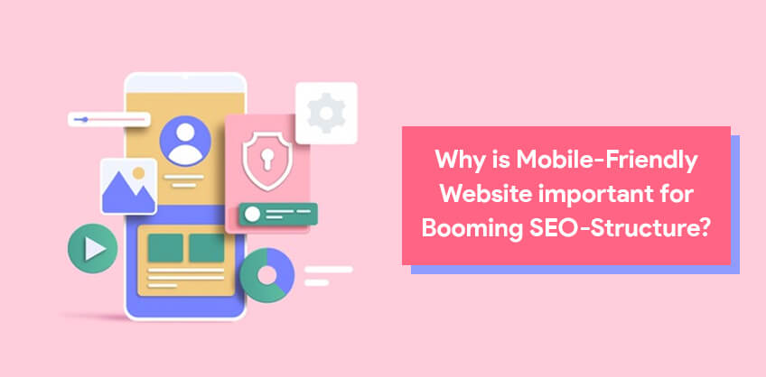 Why is Mobile-Friendly Website important for Booming SEO-Structure?