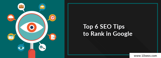 Top 6 SEO Tips to Rank in Google