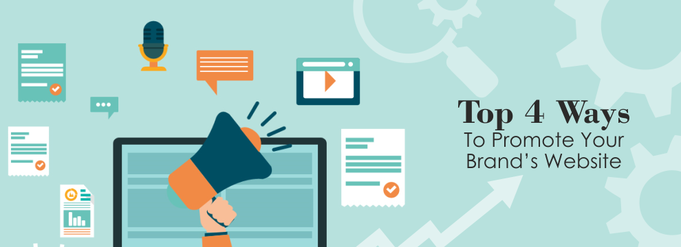 Top 4 Ways To Promote Your Brand's Website