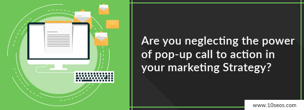 ARE YOU NEGLECTING THE POWER OF POP-UP CALL TO ACTION IN YOUR MARKETING STRATEGY?